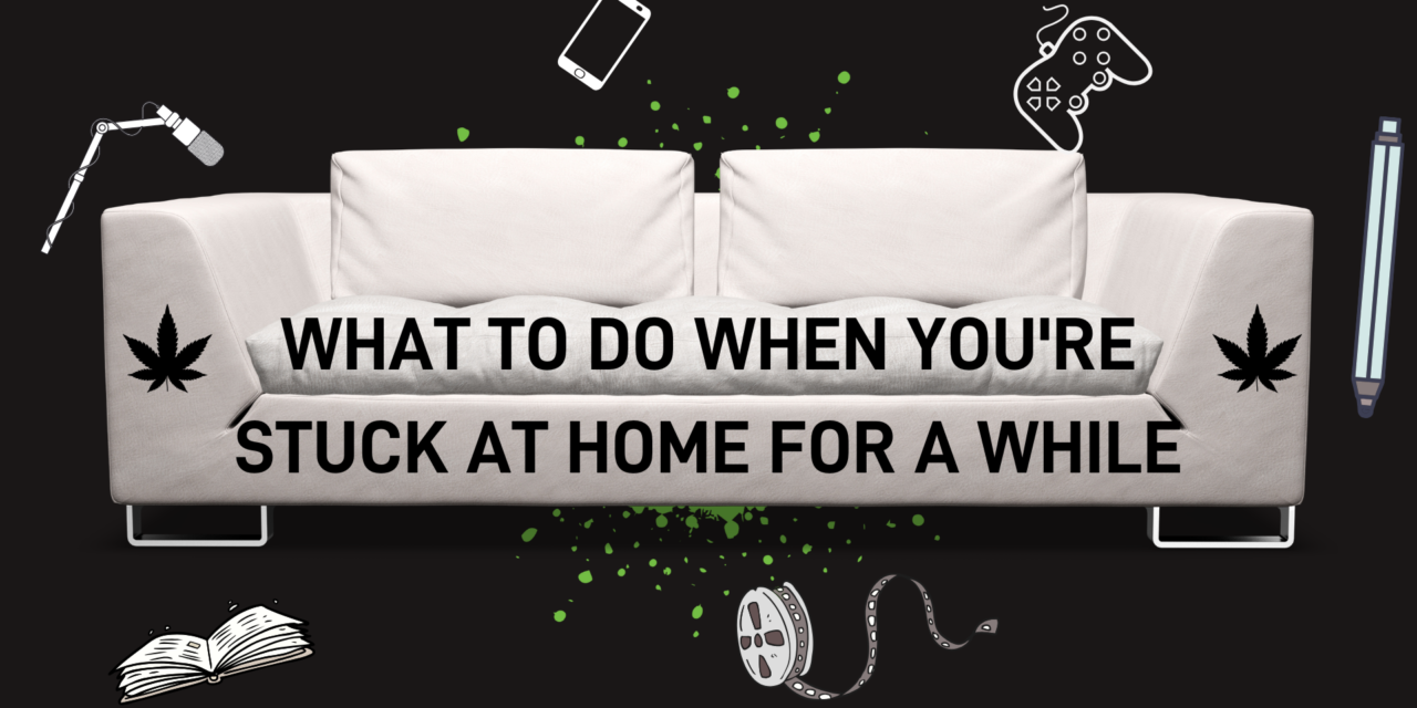 What To Do When You're Stuck At Home For A While